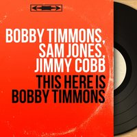 This Here Is Bobby Timmons — Bobby Timmons, Sam Jones, Jimmy Cobb