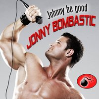 Johnny Be Good — Jonny Bombastic