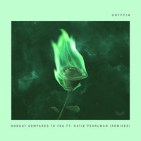 Nobody Compares To You — Gryffin, Katie Pearlman