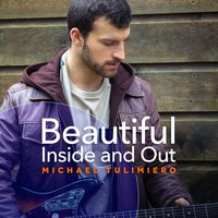Beautiful Inside and Out — Michael Tulimiero