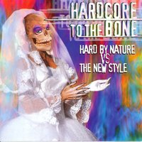 Hardcore to the Bone (Hard by Nature vs. The New Style) — сборник