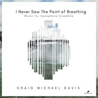 I Never Saw the Point of Breathing — Craig Michael Davis
