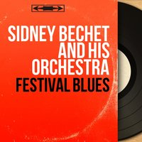 Festival Blues — Sidney Bechet And His Orchestra