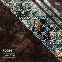 Cannot Be — Robiin