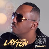I Can Do All Things Through Christ — Pastor Layton