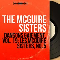 Dansons gaiement, vol. 19 : Les McGuire Sisters, no. 5 — The McGuire Sisters, Dick Jacobs And His Orchestra