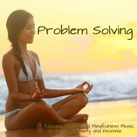 Problem Solving - Relaxing, Healing and Mindfulness Music Collection to Reduce Anxiety and Insomnia — Spa Music Dreams