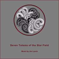 Seven Totems of the Star Field — Jim Lynch