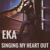 Singing My Heart Out — Eka