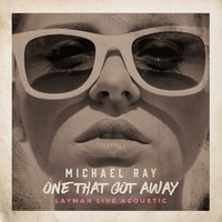 One That Got Away — Michael Ray