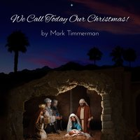 We Call Today Our Christmas — Mark Timmerman