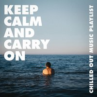 Keep Calm and Carry On - Chilled Out Music Playlist — Café Chillout Music Club, Ibiza Chill Out, Lounge Music Café