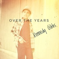 Over the Years — Kennedy Gibbs