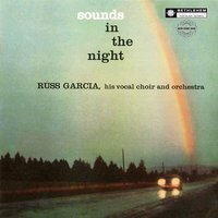 Sounds In the Night — Russ Garcia, his Vocal Choir and Orchestra