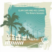 The Riviera Sessions — Glam Sam and his Combo