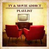 TV & Movie Addict Playlist — саундтрек, Best Movie Soundtracks