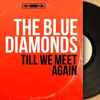 Till We Meet Again — The Blue Diamonds, Jack Bulterman And His Orchestra