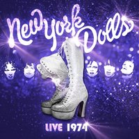 The New York Dolls - Live 1974 — New York Dolls