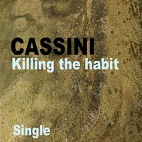 Killing the Habit — Cassini