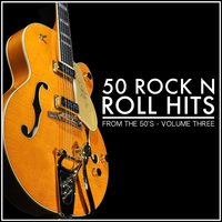 50 Rock 'N' Roll Hits from the 50's - Volume 3 — сборник