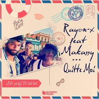 Quitte-moi — Makassy, Rayon-X