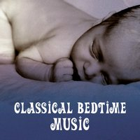 Classical Bedtime Music – Lullabies for Baby, Soothing Nap, Soft Dreaming Sounds — Lullabyes