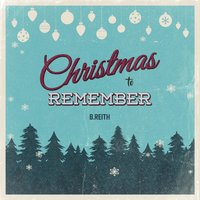 Christmas to Remember — B.Reith