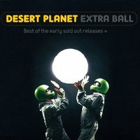 Extra Ball (Best of the Early Sold out Releases) — Desert Planet