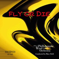 Fly or Die — Paul Lincke, Bertrand Moren, Marc Reift, Jerome Naulais, Philharmonic Wind Orchestra, Gilles Rocha