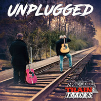 Unplugged — The Train Tracks