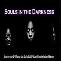 Souls in the Darkness — Flame Da Darkchild, Sontwisted, Camille Christine Manns