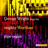 George Wright Plays the Mighty Wurlitzer Pipe Organ — George Wright