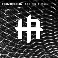 Trying Times — Huminoida