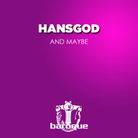 And Maybe — Hansgod