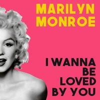 I Wanna Be Loved By You — Marilyn Monroe