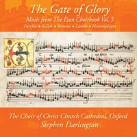 The Gate of Glory: Music from the Eton Choirbook, Vol. 5 — Stephen Darlington, Various Composers, The Choir of Christ Church Cathedral, Oxford, Choir of Christ Church Cathedral, Oxford/ Stephen Darlington