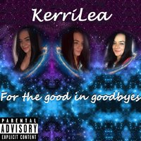 For the Good in Goodbyes — Kerri Lea