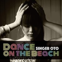 Dance on the Beach — Singer Oto