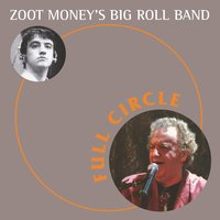 Full Circle — Zoot Money's Big Roll Band