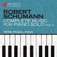 Schumann: Complete Music for Piano Solo, Vol. 6 — Peter Frankl, Роберт Шуман