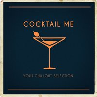 Cocktail Me (Your Chillout Selection) — Acoustic Chill Out, lounge relax, Chillout Cafe