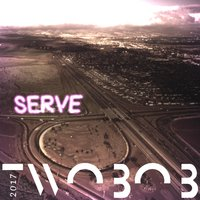 Serve — Twobob