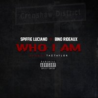 Who I Am — Spiffie Luciano, Bino Rideaux