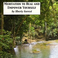 Meditation to Heal and Empower Yourself — Liberty Forrest