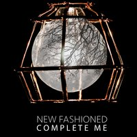 Complete Me — New Fashioned
