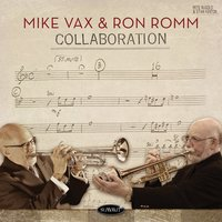 Collaboration — Mike Vax, Ron Romm, Mike Vax & Ron Romm