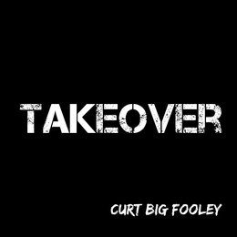 Takeover — Curt Big Fooley