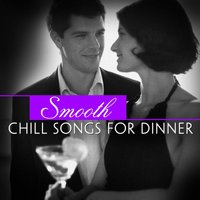 Smooth Chill Songs for Dinner — Romance On The Rocks
