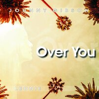 Over You — Leonie, Johnny Gibson