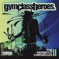 The Papercut Chronicles II — Gym Class Heroes